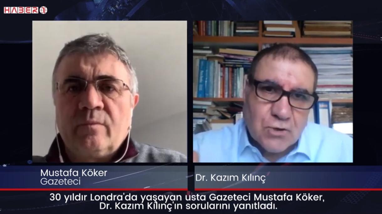 30 yıldır Londra'da yaşayan usta gazeteci Mustafa Köker, Dr. Kazım Kılınç'ın sorularını yanıtladı